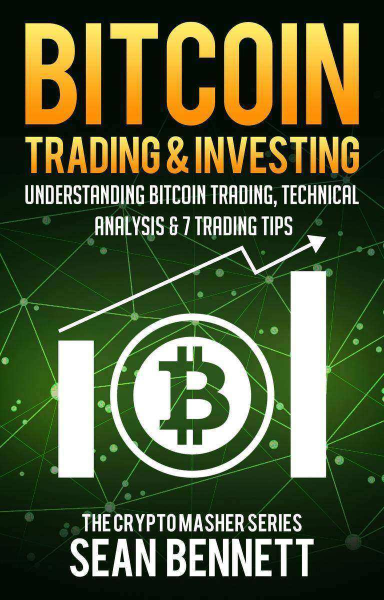 Bitcoin Trading & Investing: Understanding Bitcoin Trading, Technical Analysis &