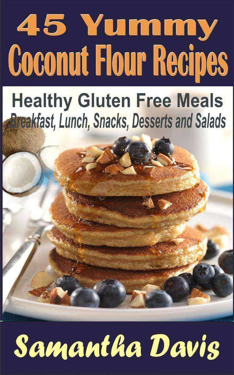 45 Yummy Coconut Flour Recipes: Healthy Gluten Free Meals For Breakfast,Lunch,Sn