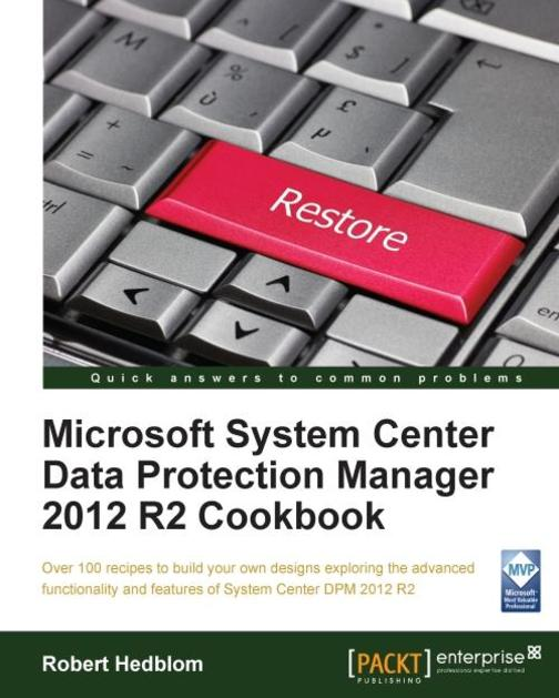 Microsoft System Center Data Protection Manager 2012 R2 Cookbook