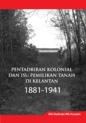 Colonial Administration and Land Ownership Issues in Kelantan 1881-1941