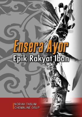 Ensera Ayor: Iban Folk Epic