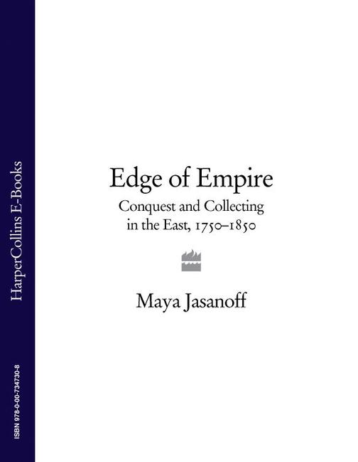 Edge of Empire: Conquest and Collecting in the East 1750–1850