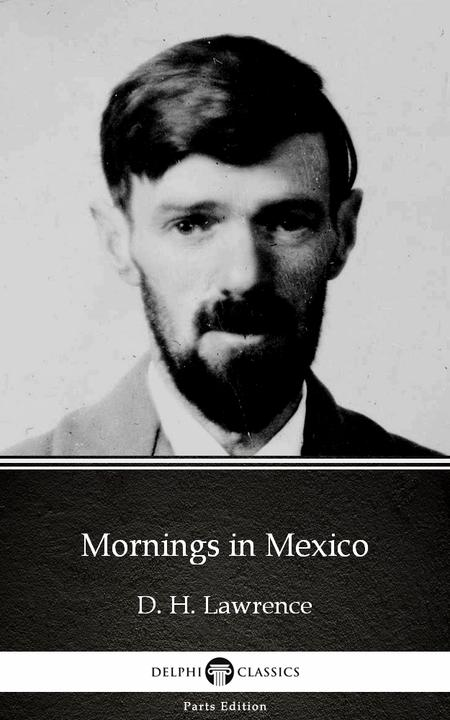 Mornings in Mexico by D. H. Lawrence (Illustrated)