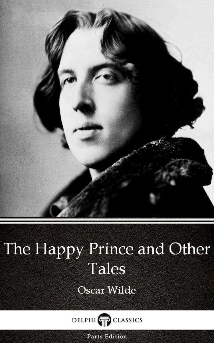 The Happy Prince and Other Tales by Oscar Wilde (Illustrated)