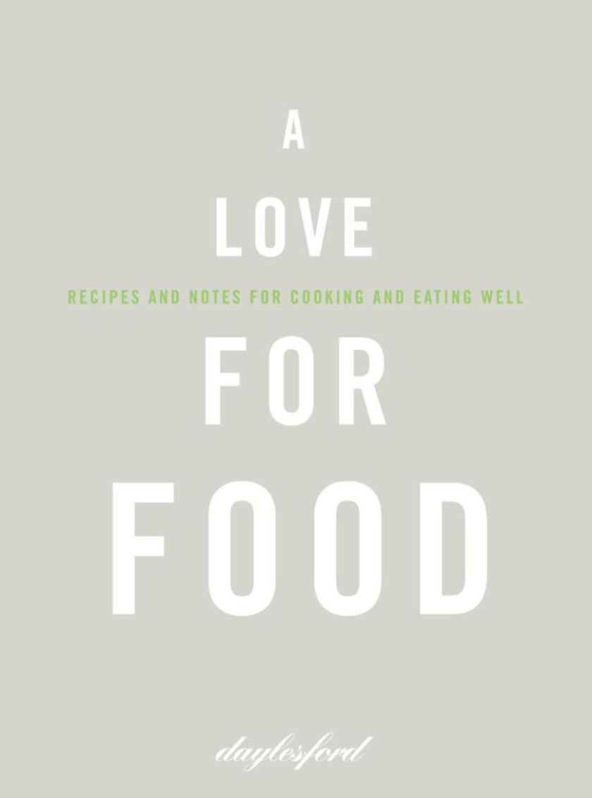 A Love for Food: Recipes and Notes for Cooking and Eating Well