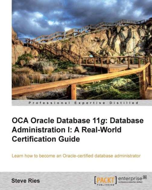 OCA Oracle Database 11g Administration I Certification Guide