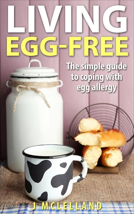 Living egg-free: The simple guide to living with egg allergy