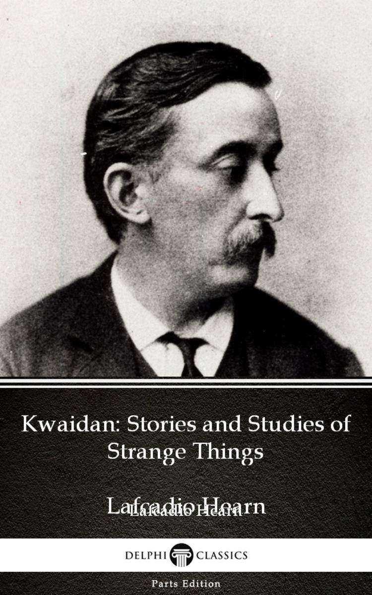 Kwaidan:Stories and Studies of Strange Things by Lafcadio Hearn (Illustrated)