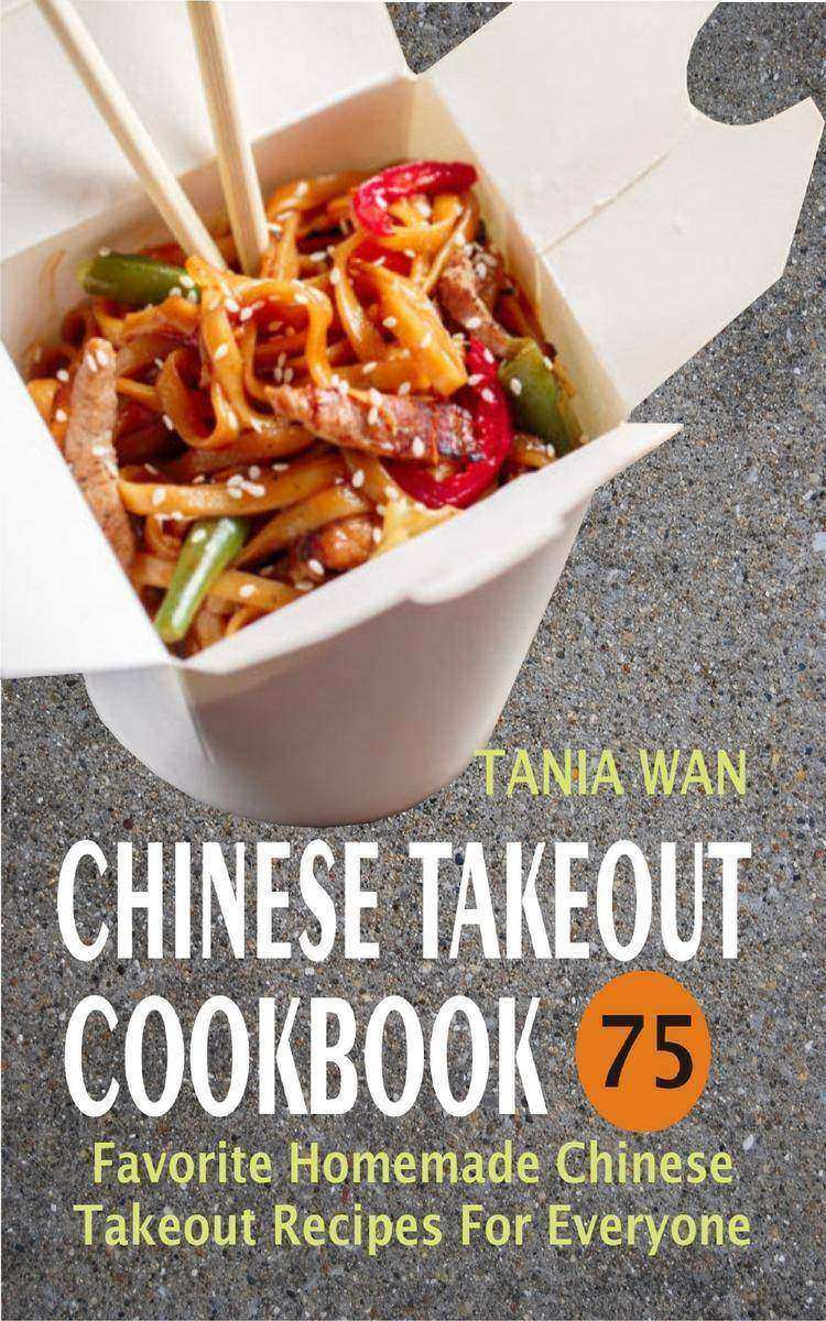Chinese Takeout Cookbook: 75 Favorite Homemade Chinese Takeout Recipes For Every
