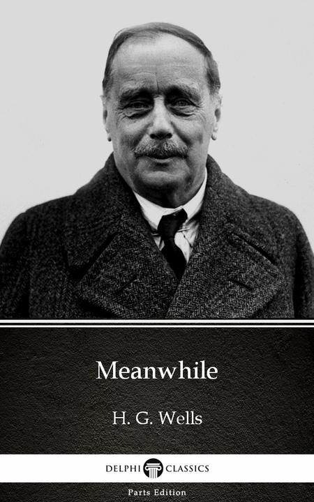 Meanwhile by H. G. Wells (Illustrated)