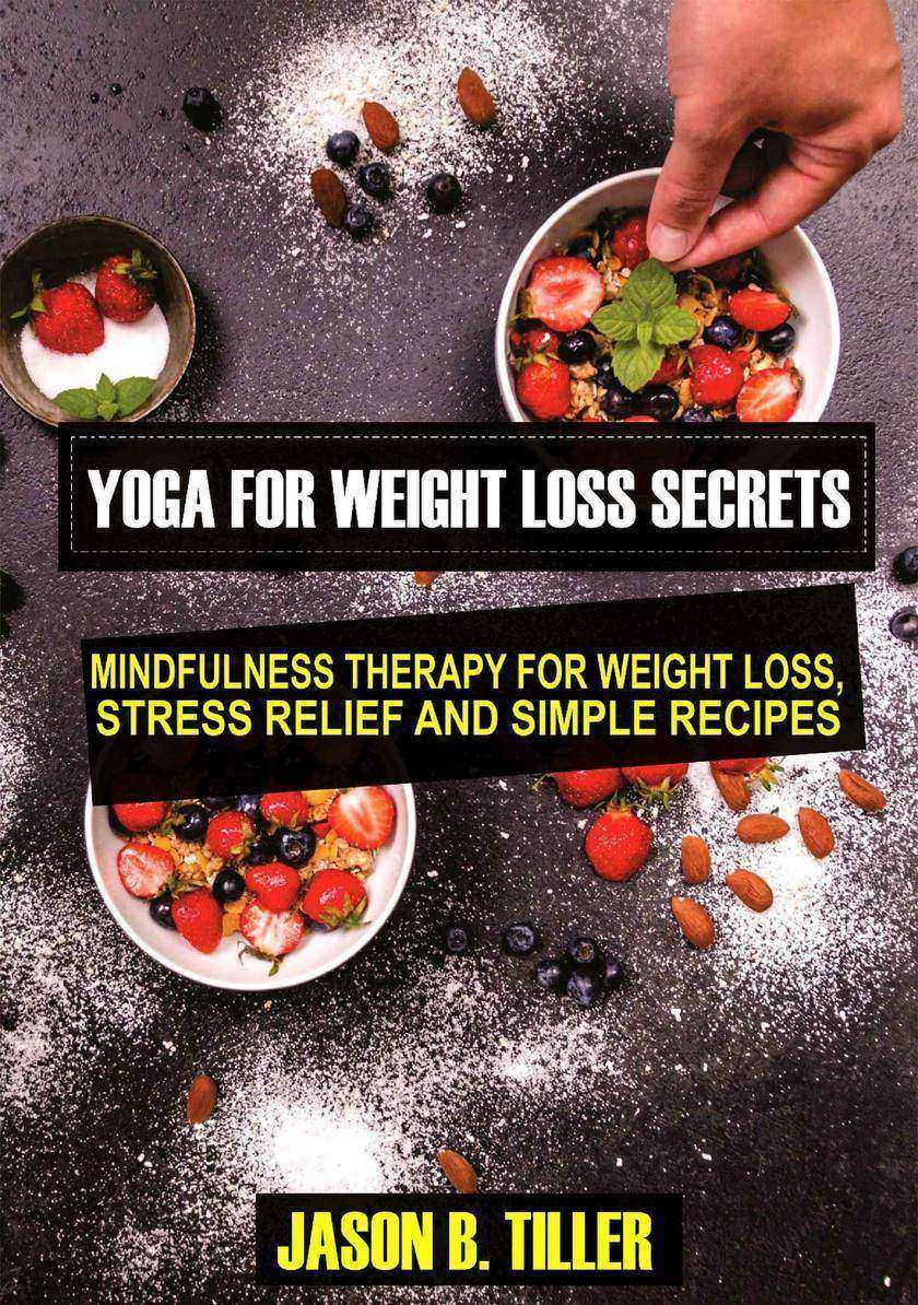 Yoga for Weight Loss Secrets: Mindfulness Therapy for Weight Loss,Stress Relief