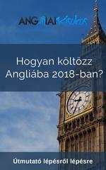 Hogyan k?lt?zz Angliába 2018-ban?: ?tmutató lépésr?l lépésre