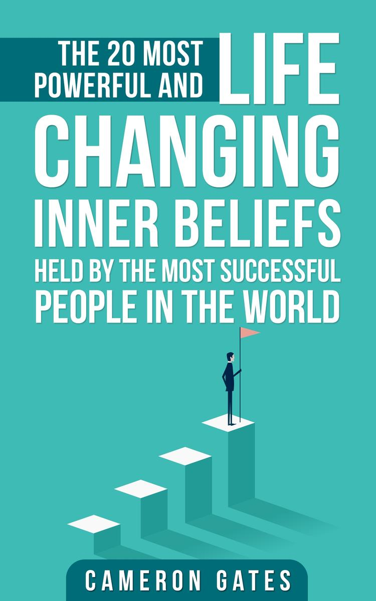 The 20 Most Powerful and Life Changing Inner Beliefs Held by the Most Successful