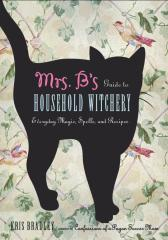 Mrs. B's Guide to Household Witchery