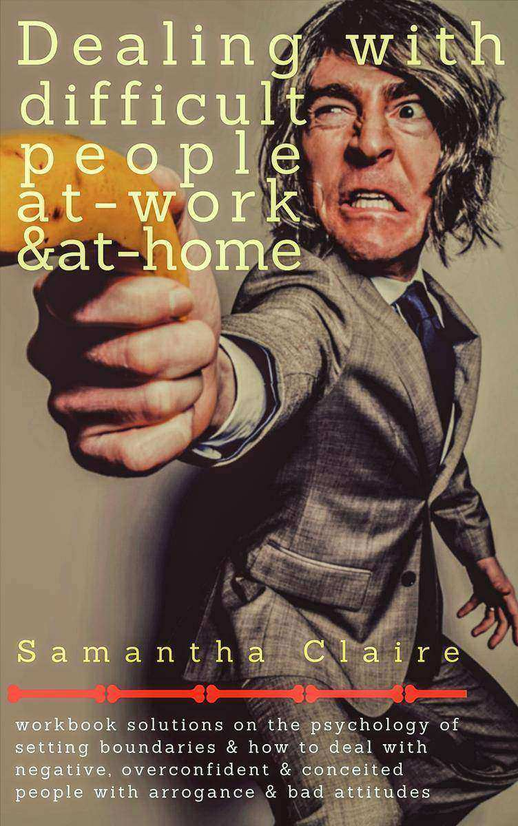 Dealing With Difficult People At Work & At Home