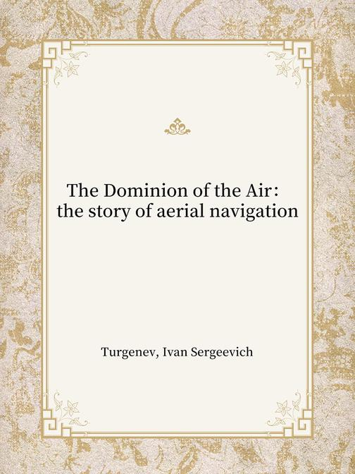 The Dominion of the Air:the story of aerial navigation