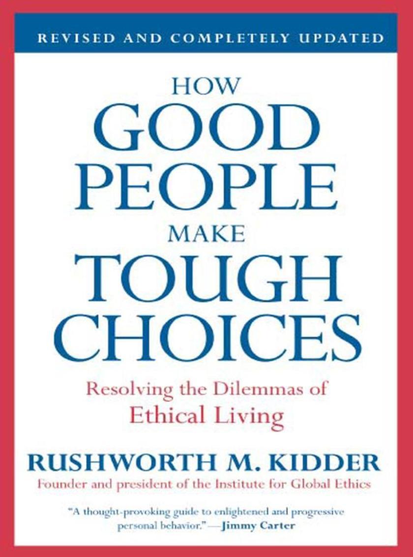 How Good People Make Tough Choices Rev Ed