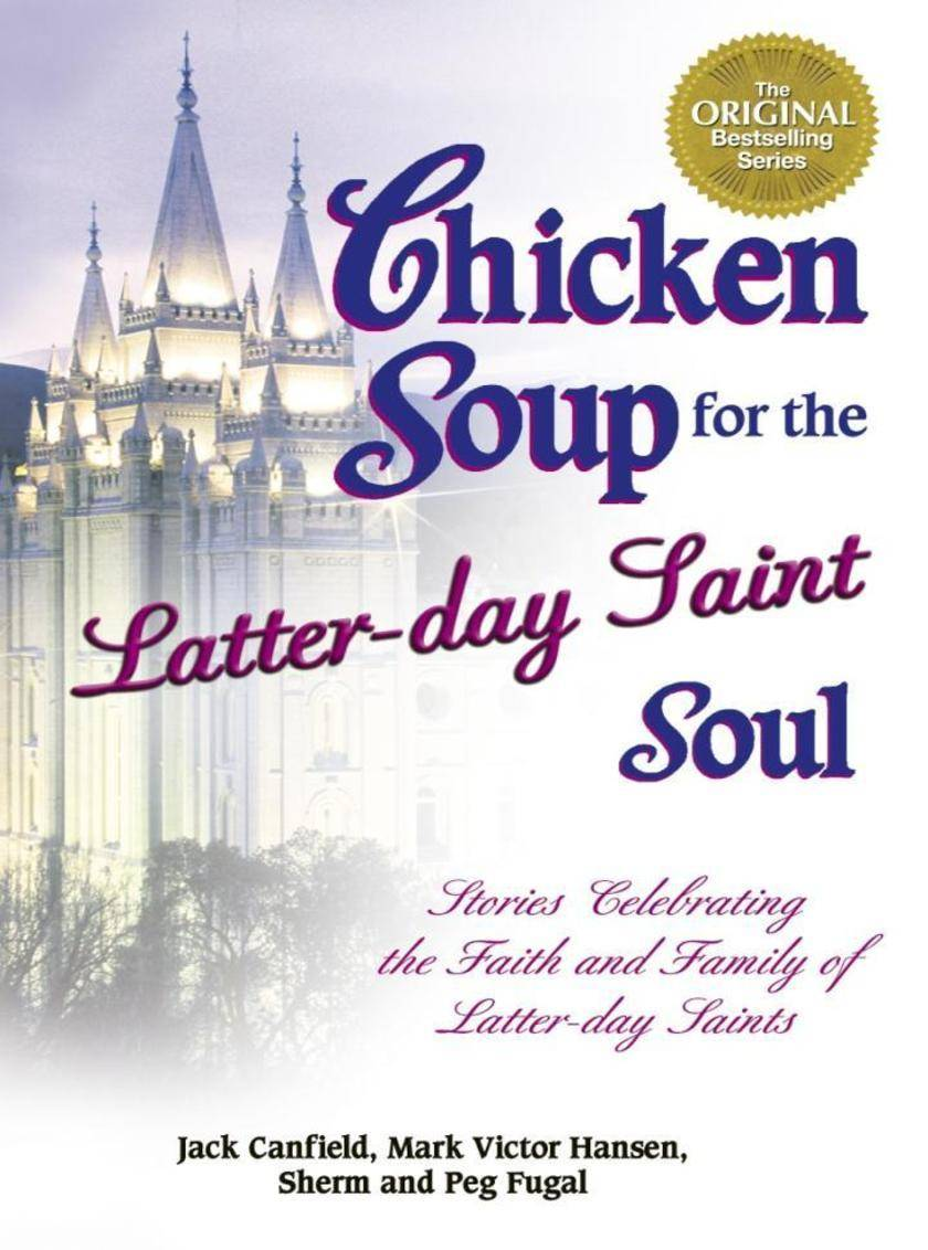Chicken Soup for the Latter-day Saint Soul