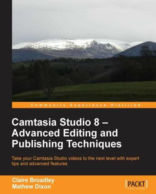 Camtasia Studio 8: Advanced Editing and Publishing Techniques