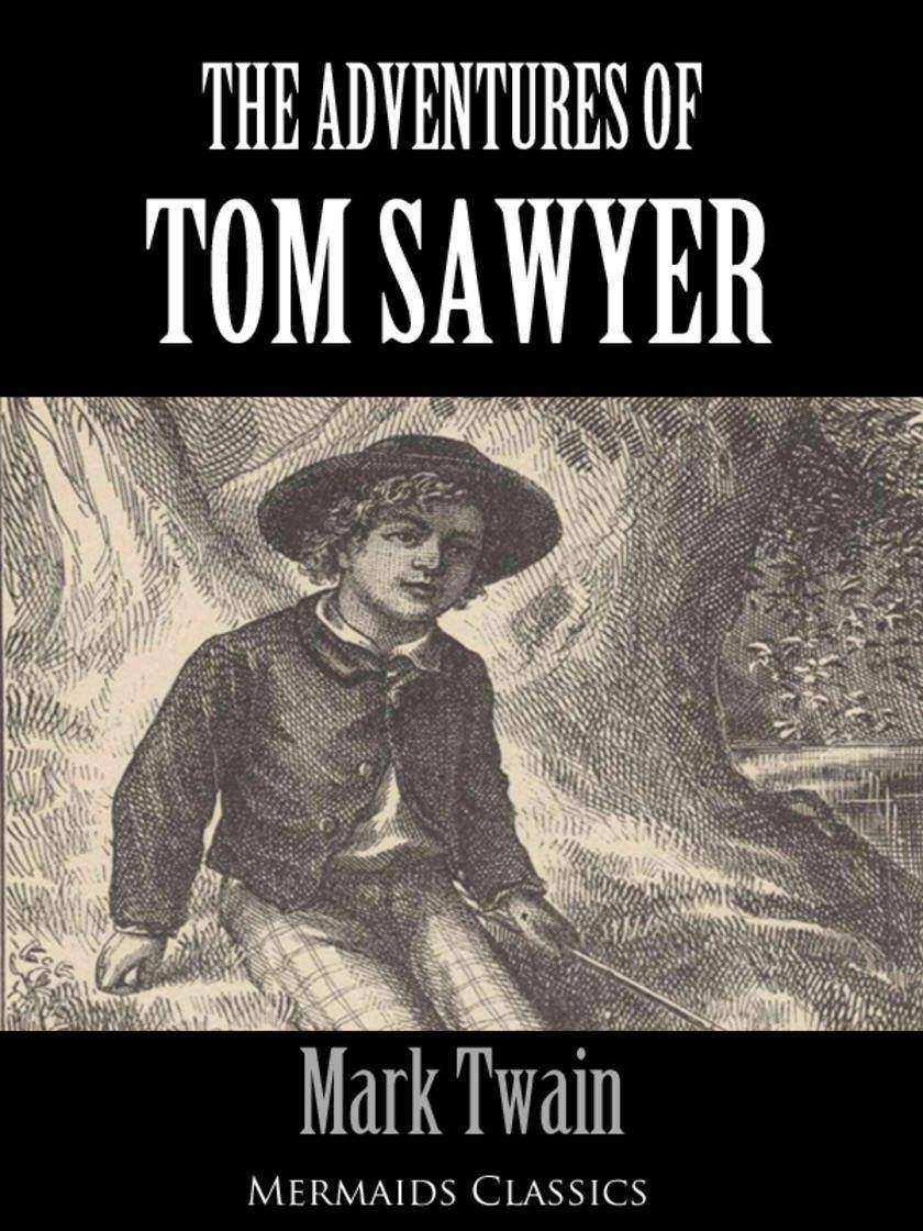 Adventures of Tom Sawyer (Illustrated) - An Original Classic (Mermaids Classics)