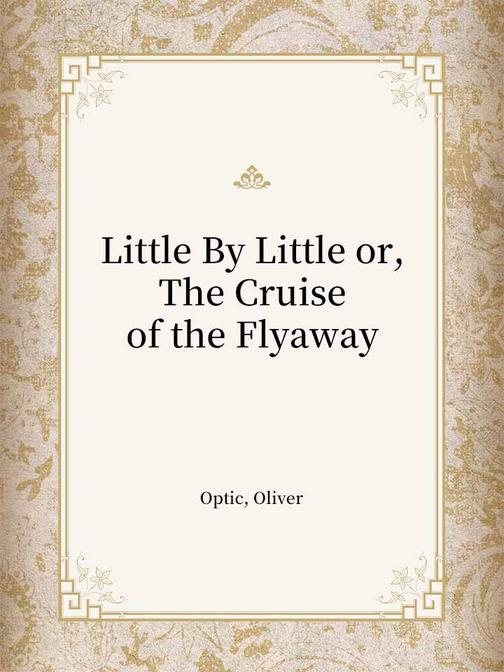 Little By Little or, The Cruise of the Flyaway