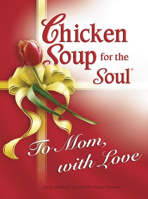 Chicken Soup for the Soul To Mom, with Love