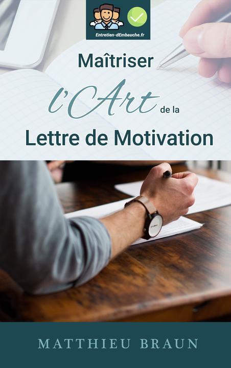 Ma?triser l'Art de la Lettre de Motivation: ...et décrocher plus d'entretiens d'