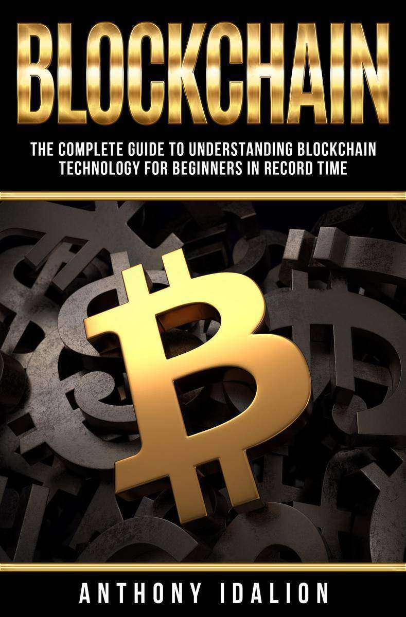 Blockchain: The complete guide to understanding Blockchain Technology for beginn