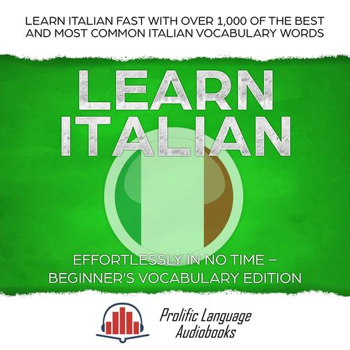 Learn Italian Effortlessly in No Time–Beginner's Vocabulary Edition
