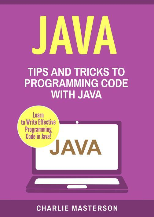 Java: Tips and Tricks to Programming Code with Java