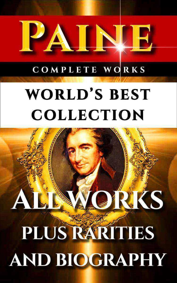 Thomas Paine Complete Works – World's Best Collection: All Works