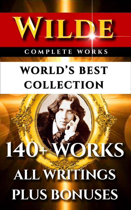 Oscar Wilde Complete Works – World's Best Collection: 140+ Works All Plays