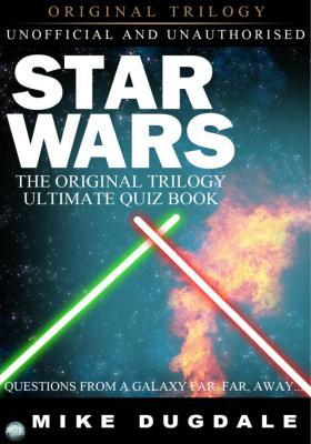 Star Wars The Original Trilogy - The Ultimate Quiz Book