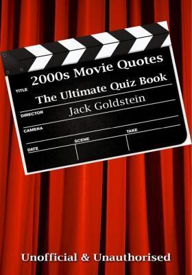 2000s Movie Quotes - The Ultimate Quiz Book