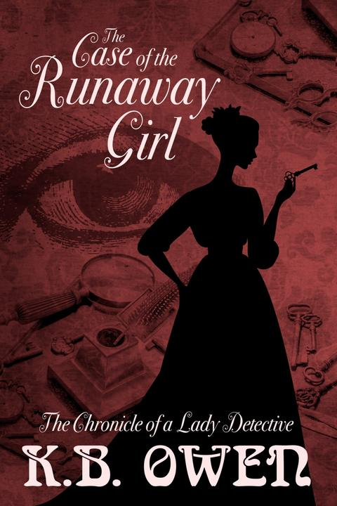 The Case of the Runaway Girl: The Chronicle of a Lady Detective, #3