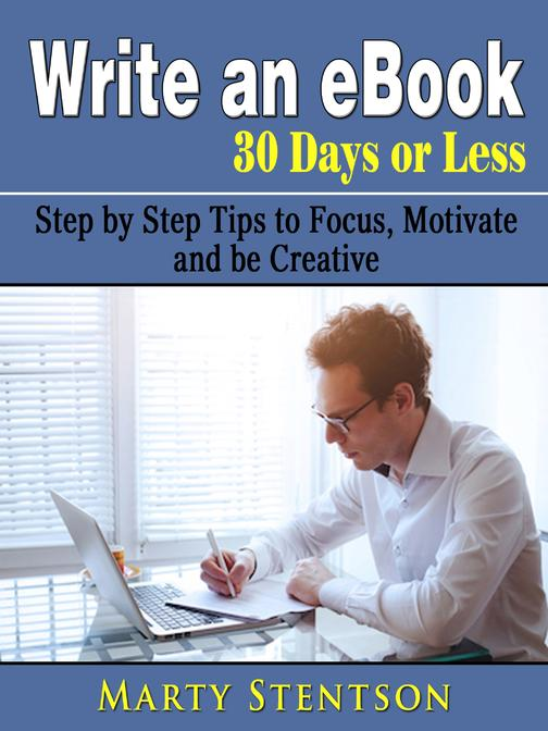 Write an eBook in 30 Days or Less: Step by Step Tips to Focus, Motivate, and be