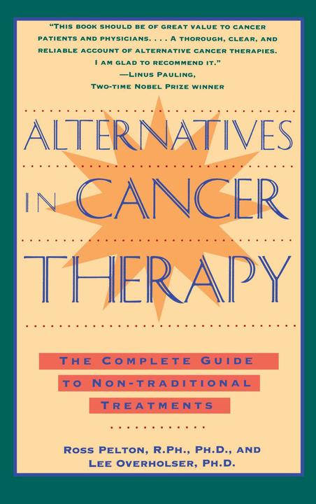 Alternatives in Cancer Therapy:The Complete Guide to Alternative Treatments