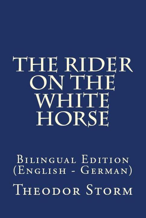 The Rider On The White Horse: Bilingual Edition (English – German)