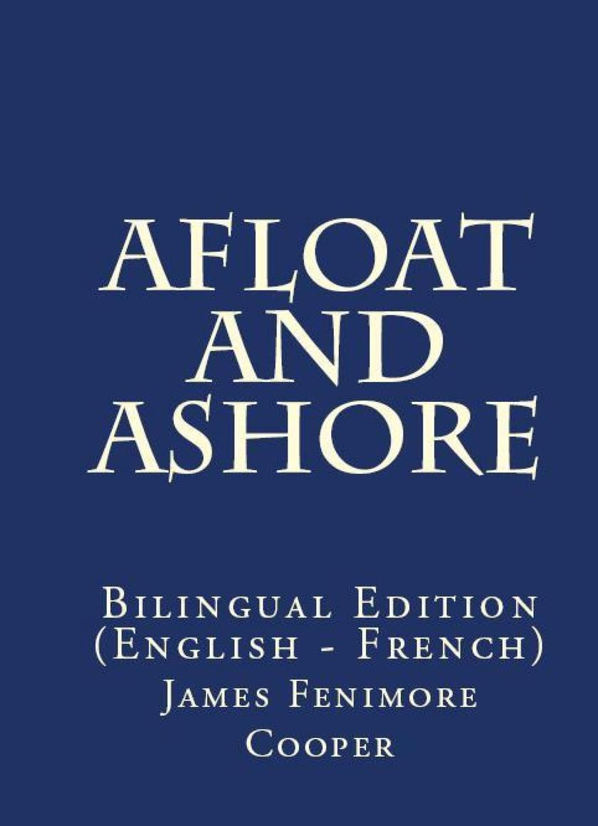 Afloat And Ashore: Bilingual Edition (English – French)