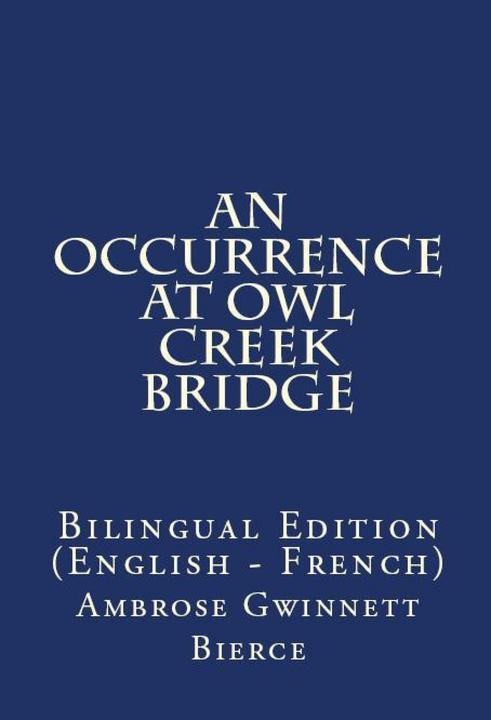 An Occurrence At Owl Creek Bridge: Bilingual Edition (English – French)