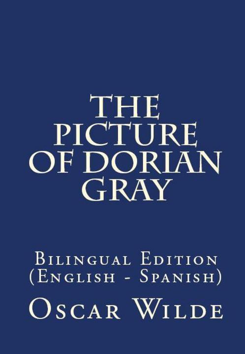 The Picture Of Dorian Gray: Bilingual Edition (English – Spanish)