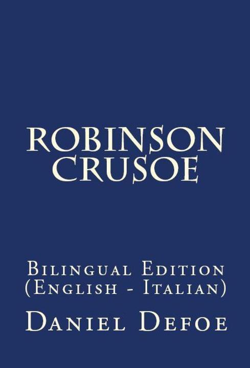 The Life And Adventures Of Robinson Crusoe: Bilingual Edition (English – Italian