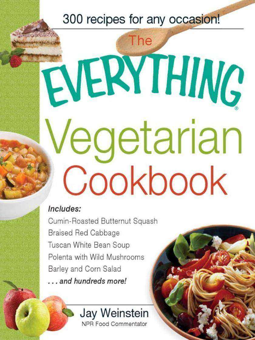 The Everything Vegetarian Cookbook:300 Healthy Recipes Everyone Will Enjoy