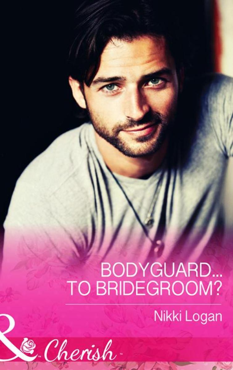 Bodyguard...To Bridegroom? (Mills & Boon Cherish)
