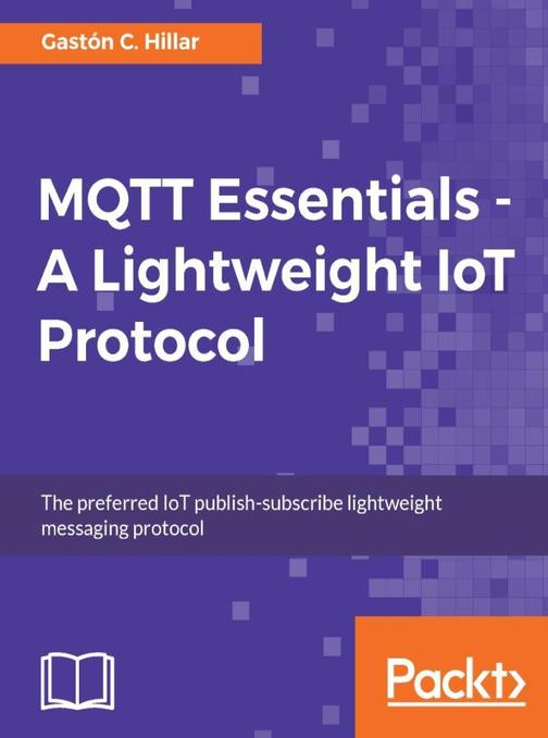 MQTT Essentials - A Lightweight IoT Protocol