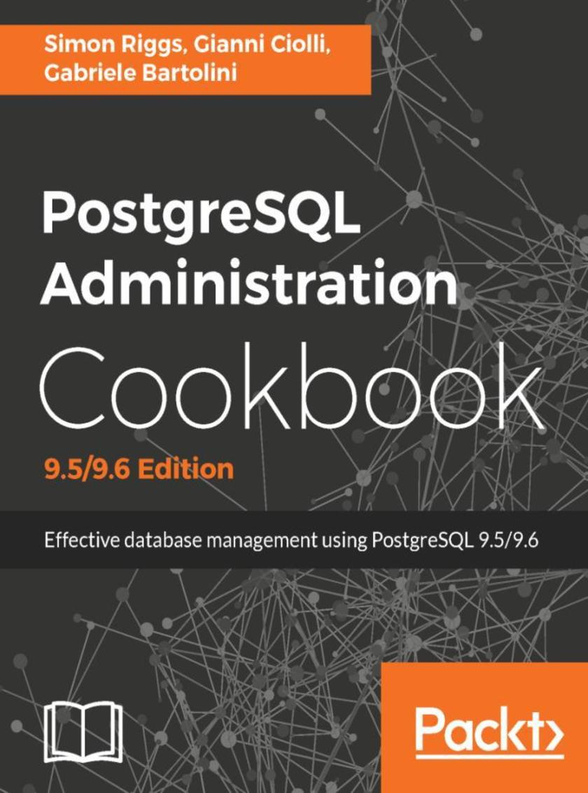 PostgreSQL Administration Cookbook, 9.5/9.6 Edition