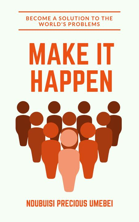 Make It Happen: Become a Solution to the World's Problems