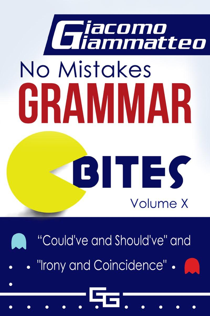No Mistakes Grammar Bites, Volume X: Could've and Should've, and Irony and Coinc