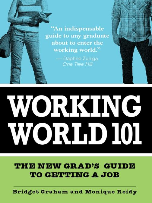 Working World 101:The New Grad's Guide to Getting a Job