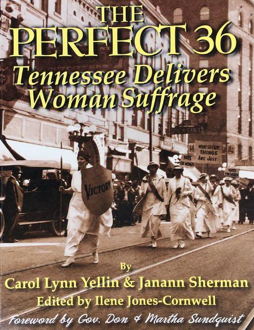 The Perfect 36: Tennessee Delivers Woman Suffrage: Tennessee Delivers Woman Suff